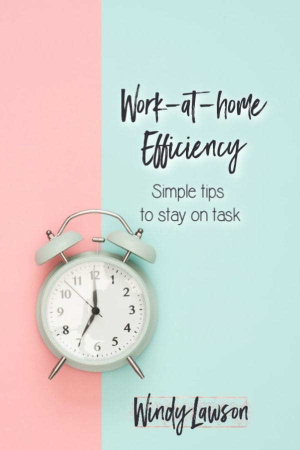 clock with the words work at home efficiency tips to stay on task windy lawson