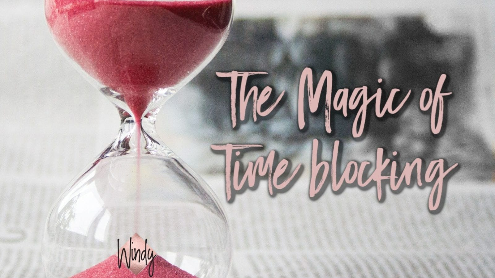 hourglass with the words the magic of time blocking