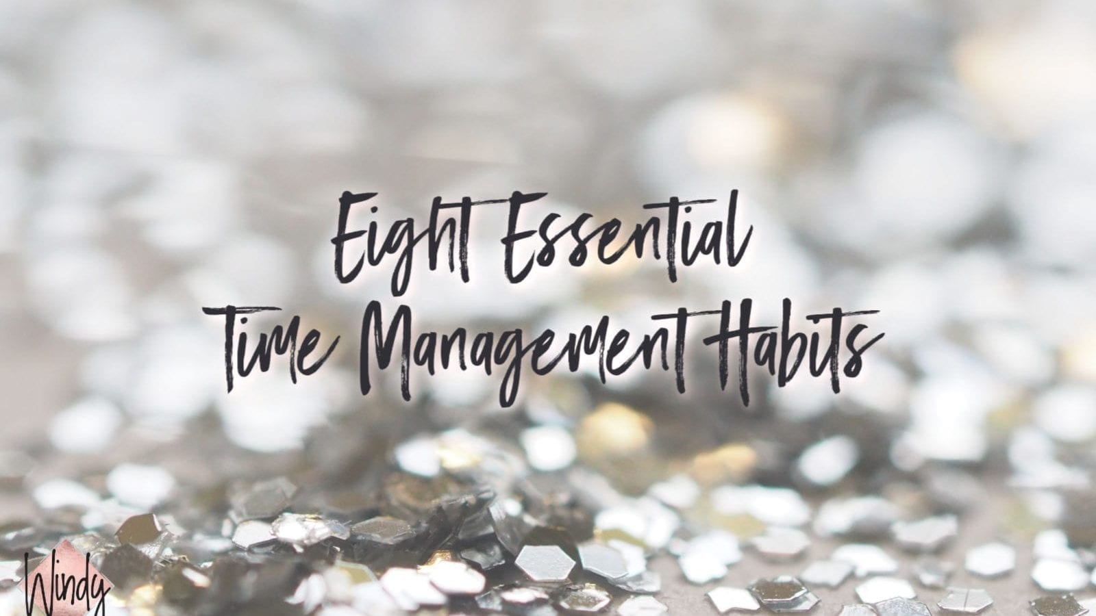 Managing a business can be hard, but managing your day shouldn't be. Check out these eight essential time management habits.