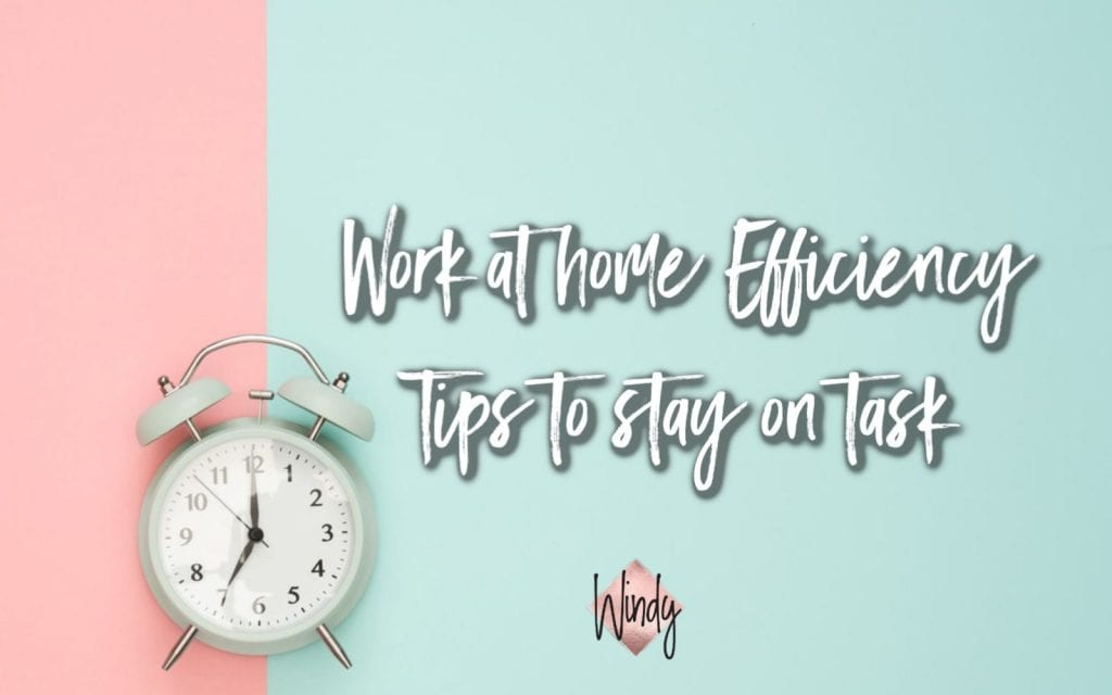 clock with the words work at home efficiency: tips to stay on task