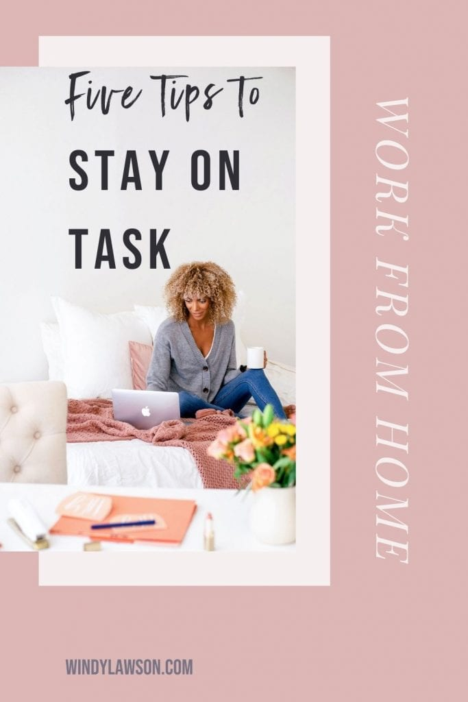 Five Tips to Stay on Task Work From Home Windy Lawson