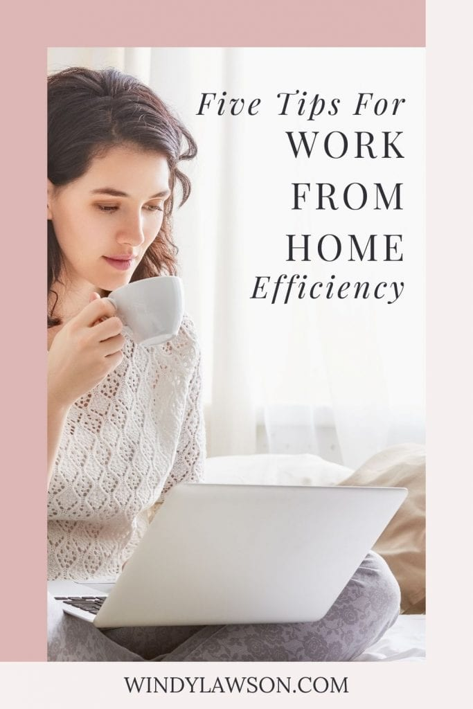 Five tips for Work From Home Efficiency Windy Lawson