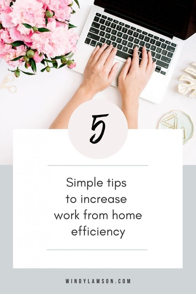 5 simple tips to increase work from home efficiency Windy Lawson