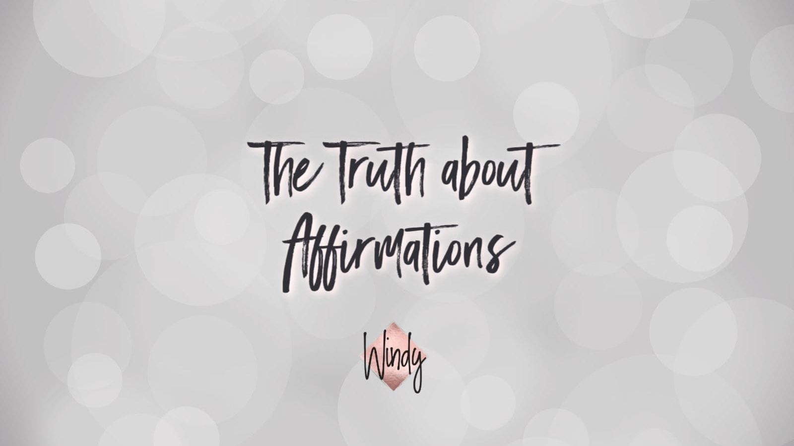 The truth about affirmations Windy Lawson