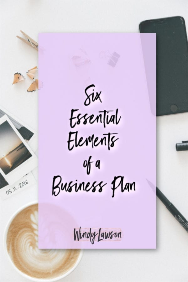 """The words """"Six essential elements of a Business Plan"""" Windy Lawson"""