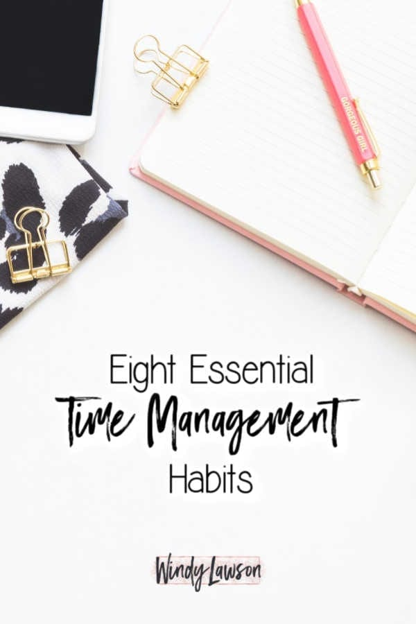 eight essential time management habits windy lawson