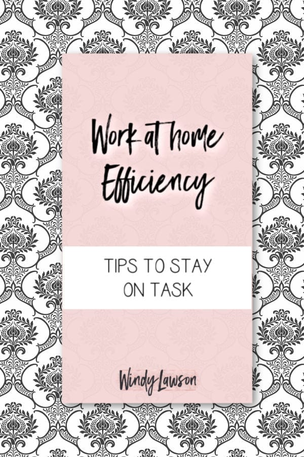 work at home efficiency tips to stay on task windy lawson
