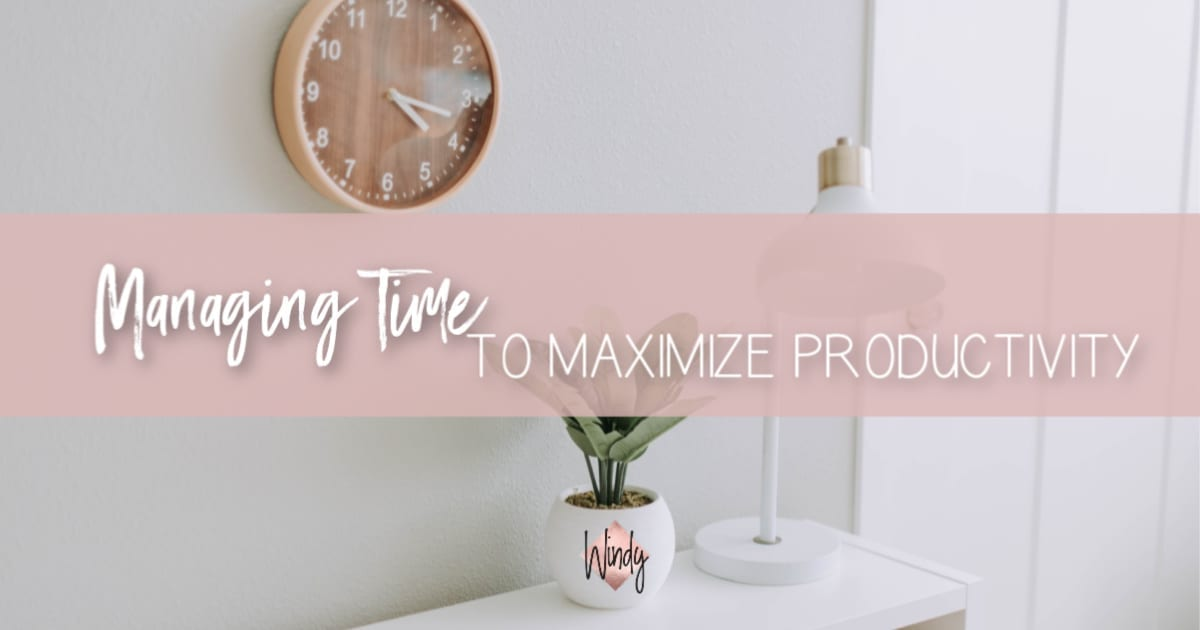 Managing Time To Maximize Productivity Windy Lawson