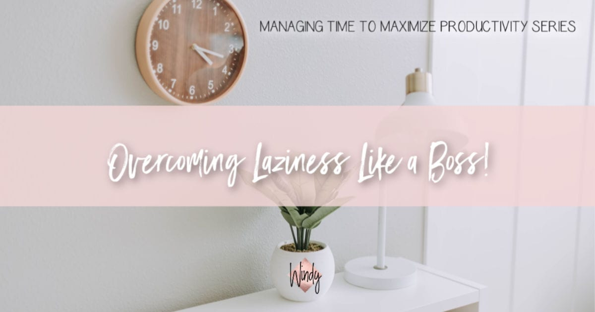 Tips to overcome laziness like a boss Windy Lawson