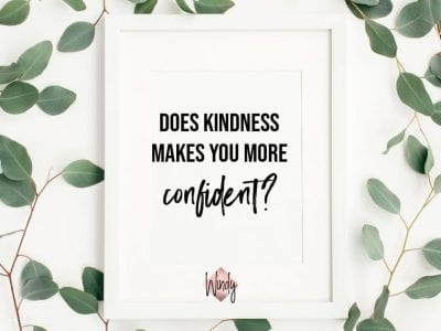 Practicing kindness makes you more confident Windy Lawson