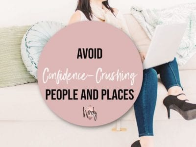 Avoid confidence-crushing people and places