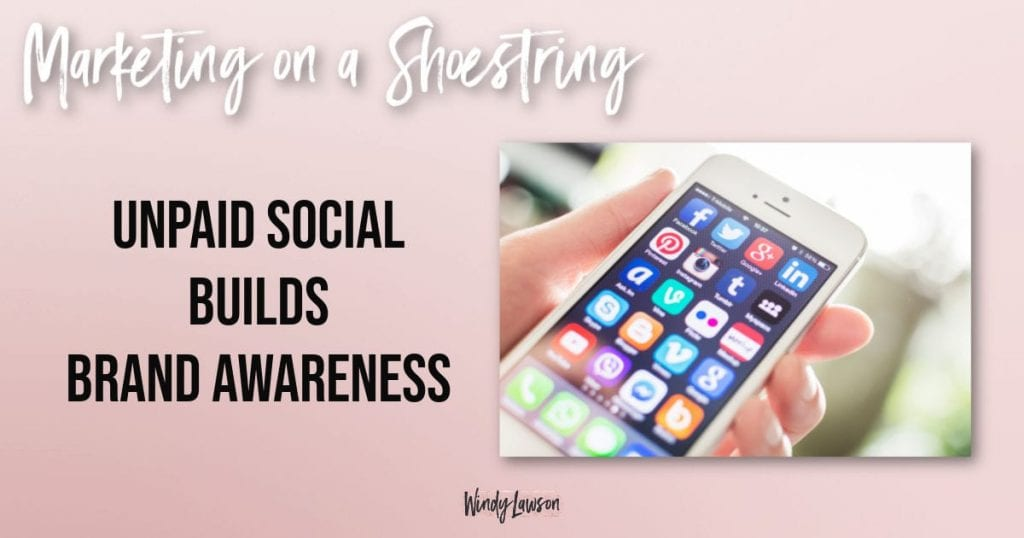 Marketing on a shoestring unpaid social builds brand awareness Windy Lawson
