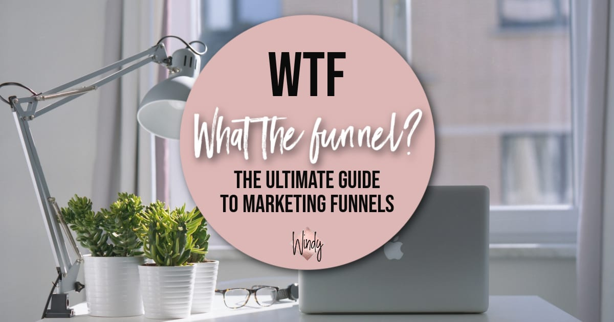 What the Funnel: The Ultimate Guide to Marketing Funnels