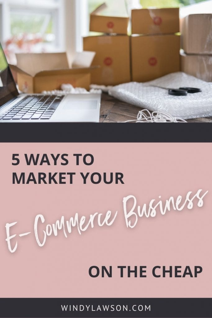 5 Ways to Market Your E-Commerce Business on the cheap