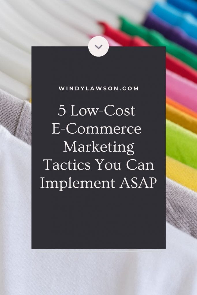 5 Low-Cost E-Commerce Marketing Tactics You Can Implement ASAP